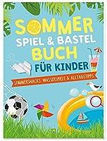 Sommerspiel & Bastelbuch fuer Kinder: Sommersnacks, Wasserspiele & Alltagstipps fuer Kinder ab 6 Jahren