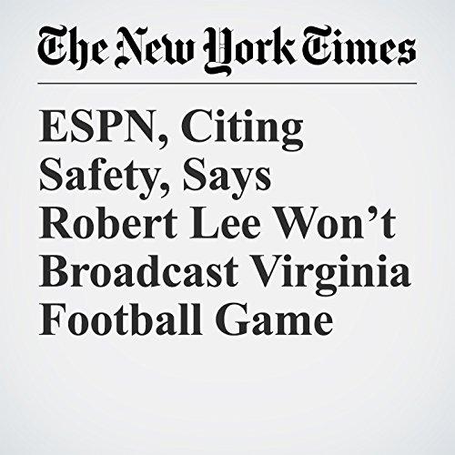 ESPN, Citing Safety, Says Robert Lee Won't Broadcast Virginia Football Game copertina
