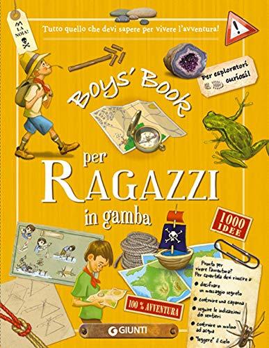 Boy's book per ragazzi in gamba. Tutto quello che dovresti sapere per vivere l'avventura! Ediz. a spirale
