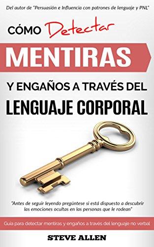 Lenguaje Corporal: Cómo detectar mentiras y engaños a través...