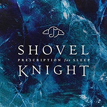 Prescription for Sleep: Shovel Knight