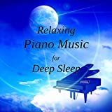 Relaxing Piano Music for Deep Sleep – Soft Piano Sounds to Meditate and Calm Down, Lullabies to Help You Sleep, Songs to Relax & Heal, Baby Massage