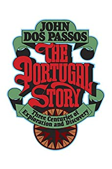 The Portugal Story: Three Centuries of Exploration and Discovery by [John Dos Passos]
