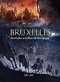 Bruxelles - Tome 1, Des Celtes aux Ducs de Bourgogne