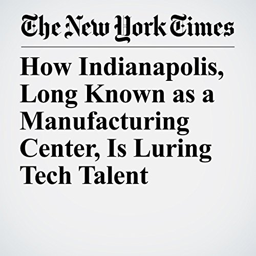 How Indianapolis, Long Known as a Manufacturing Center, Is Luring Tech Talent copertina
