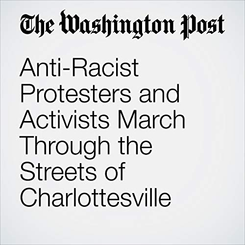 Anti-Racist Protesters and Activists March Through the Streets of Charlottesville copertina