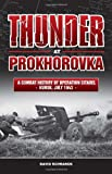 Thunder at Prokhorovka: A Combat History of Operation Citadel, Kursk, July 1943