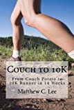 Couch to 10K: From Couch Potato to 10K Runner in 14 Weeks (Couch to Runner, Band 2)