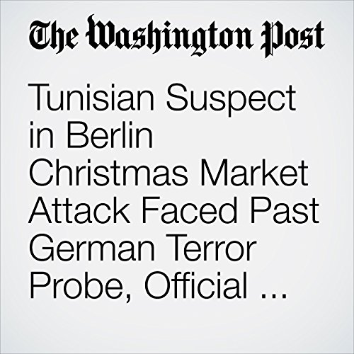 Tunisian Suspect in Berlin Christmas Market Attack Faced Past German Terror Probe, Official Says cover art