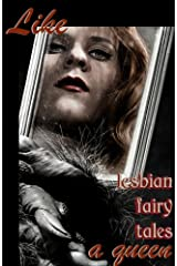 Like A Queen: Lesbian Erotic Fairy Tales (Erotic Fantasy & Science Fiction Selections Book 5) Kindle Edition