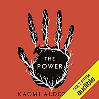 The Power                   By:                                                                                                                                 Naomi Alderman                               Narrated by:                                                                                                                                 Adjoa Andoh,                                                                                        Naomi Alderman,                                                                                        Thomas Judd,                   and others                 Length: 12 hrs and 4 mins     442 ratings     Overall 4.3