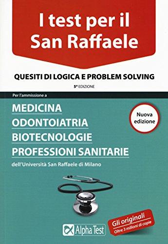 I test per il San Raffaele. Medicina, odontoiatria, biotecnologie, professioni sanitarie. Quesiti di logica e problem solving
