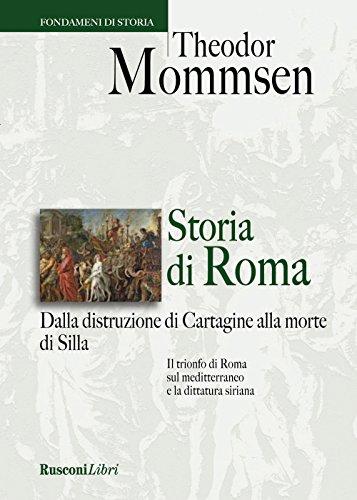 Storia di Roma. Dalla distruzione di Cartagine alla morte di Silla (Biblioteca storica)