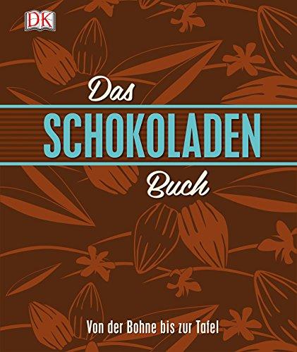 Das Schokoladenbuch: Von der Bohne bis zur Tafel