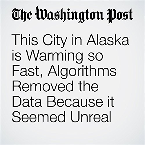 This City in Alaska is Warming so Fast, Algorithms Removed the Data Because it Seemed Unreal copertina