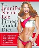 The Jennifer Nicole Lee Fitness Model Diet (English Edition)