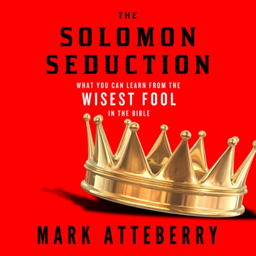 The Solomon Seduction     What You Can Learn from the Wisest Fool in the Bible              By:                                                                                                                                 Mark Atteberry                               Narrated by:                                                                                                                                 E. Timothy Bass                      Length: 5 hrs and 32 mins     3 ratings     Overall 5.0