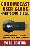 Chromecast User Guide - Newbie to Expert in 1 Hour!