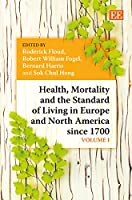 Health, Mortality and the Standard of Living in Europe and North America Since 1700 (Elgar Mini)