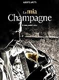 La mia champagne. Il racconto del vino più famoso (e migliore…) al mondo tra tecnica, storia e aneddoti