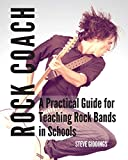 Rock Coach: A Practical Guide for Teaching Rock Bands in Schools
