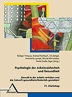 21. Workshop Psychologie der Arbeitssicherheit: Gewalt in der Arbeit verhu¨ten und die Zukunft gesundheitsfoerderlich gestalten!