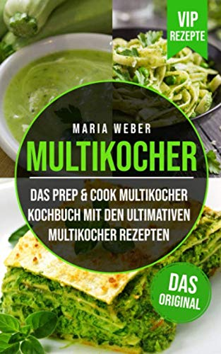 Multikocher: Das Prep & Cook Multikocher Kochbuch mit den ultimativen Multikocher Rezepten