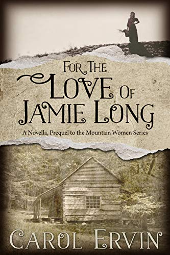 For the Love of Jamie Long: A Novella, Prequel to the Mountain Women Series by [Carol Ervin]