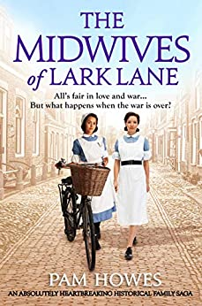 The Midwives of Lark Lane: An absolutely heartbreaking historical family saga by [Pam Howes]