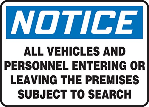 ALL VEHICLES AND PERSONNEL ENTERING OR LEAVING THE PREMISES SUBJECT TO SEARCH