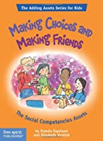 Making Choices And Making Friends: The Social Competencies Assets (Adding Asset Series for Kids)