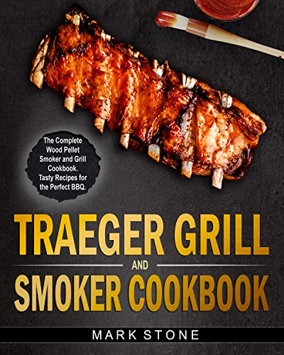 Traeger Grill & Smoker Cookbook: The Complete Wood Pellet Smoker and Grill Cookbook. Tasty Recipes for the Perfect BBQ (English Edition)