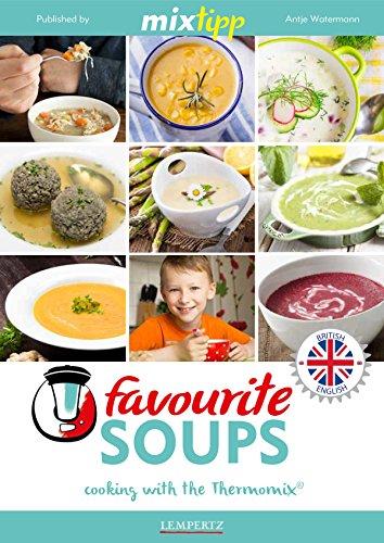 Download MIXtipp Favourite SOUPS (british english): Cooking with the Thermomix TM5 und TM31 (Kochen mit dem Thermomix) (English Edition) B01N9JVO9C