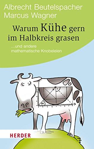 Warum Kühe gern im Halbkreis grasen: ... und andere mathematische Knobeleien (HERDER spektrum 80439)