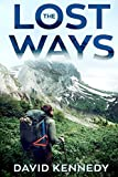 The Lost Ways: Hone Your Art of Prepping & Coming through Alive—Your Comprehensive Prepping Way of Life and Survival Skills Manual for Whatever Catastrophes Whenever & Wherever