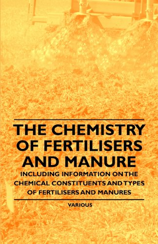 The Chemistry of Fertilisers and Manure - Including Information on the...