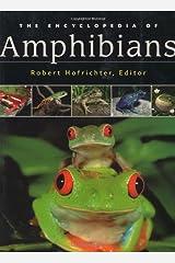 The Encyclopedia of Amphibians: The World of Frogs, Toads, Salamanders and Newts Gebundene Ausgabe