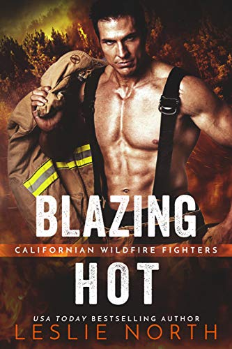 Blazing Hot: Bad Boy Firefighter Roommate Romance (Californian Wildfire Fighters Book 2)