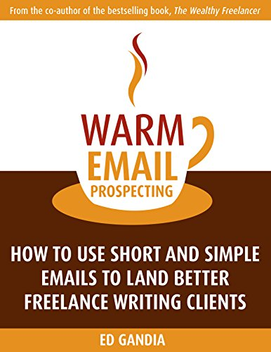 Warm Email Prospecting: How to Use Short and Simple Emails to Land Better Freelance Writing Clients (English Edition)