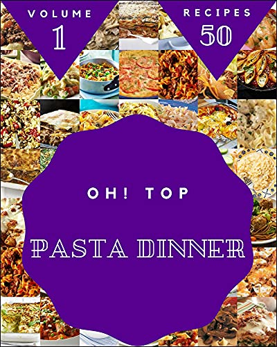 Oh! Top 50 Pasta Dinner Recipes Volume 1: A Pasta Dinner Cookbook from the Heart! (English Edition)