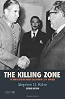 The Killing Zone: The United States Wages Cold War in Latin America by Stephen G. Rabe(2015-04-10)