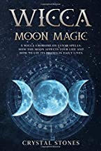 WICCA MOON MAGIC: A Wicca Grimoire on lunar spells. How the moon affects your life and how to use its phases in daily live...