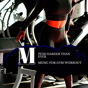 Push Harder Than Ever - Music For Gym Workout