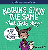 Nothing Stays the Same, But That's Okay: A Book to Read When Everything (or Anything) Changes