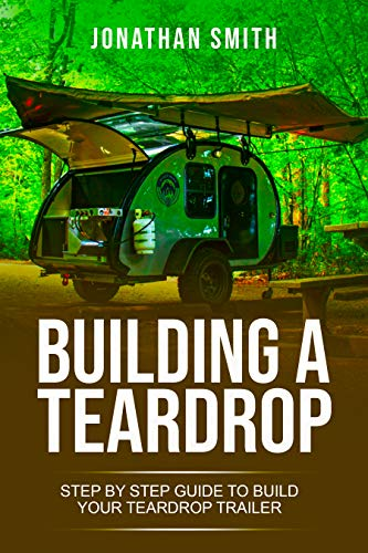 Building a Teardrop: Step by Step Guide to Build Your Teardrop Trailer