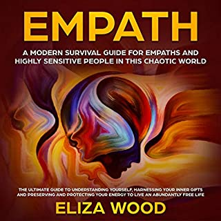 Empath     A Modern Survival Guide for Empaths and Highly Sensitive People in This Chaotic World              By:                                                                                                                                 Eliza Wood                               Narrated by:                                                                                                                                 Emily Jones                      Length: 2 hrs and 33 mins     Not rated yet     Overall 0.0