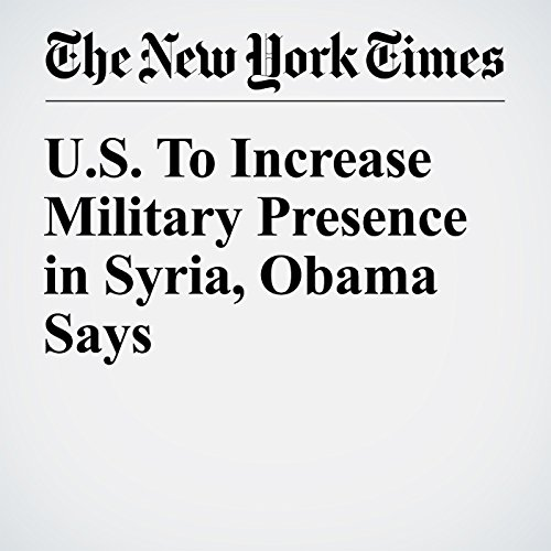 U.S. To Increase Military Presence in Syria, Obama Says cover art