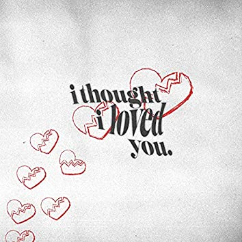 I Thought I Loved You