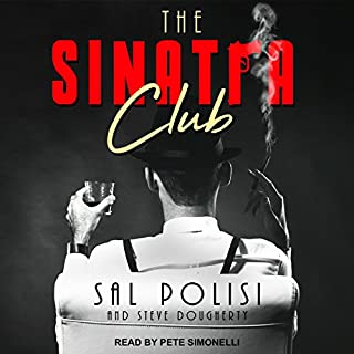 The Sinatra Club     My Life Inside the New York Mafia              Written by:                                                                                                                                 Sal Polisi,                                                                                        Steve Dougherty                               Narrated by:                                                                                                                                 Pete Simonelli                      Length: 12 hrs and 2 mins     2 ratings     Overall 4.5