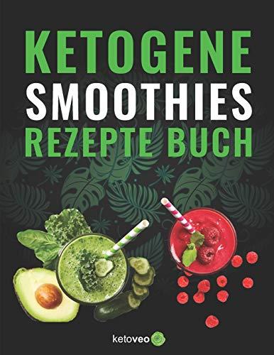 Keto Smoothies Rezept Buch: Gesunde Smoothie und Shake Rezepte für die Keto Diät mit wenig Kohlenhydraten